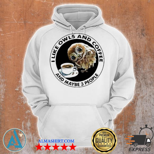 I like owls and coffee and maybe 3 people s Unisex Hoodie