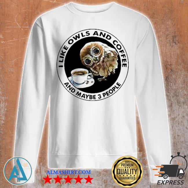 I like owls and coffee and maybe 3 people s Unisex sweatshirt