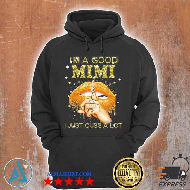I'm a good mimI shut the fuck up I just cuss a lot lips new 2021 s Unisex Hoodie