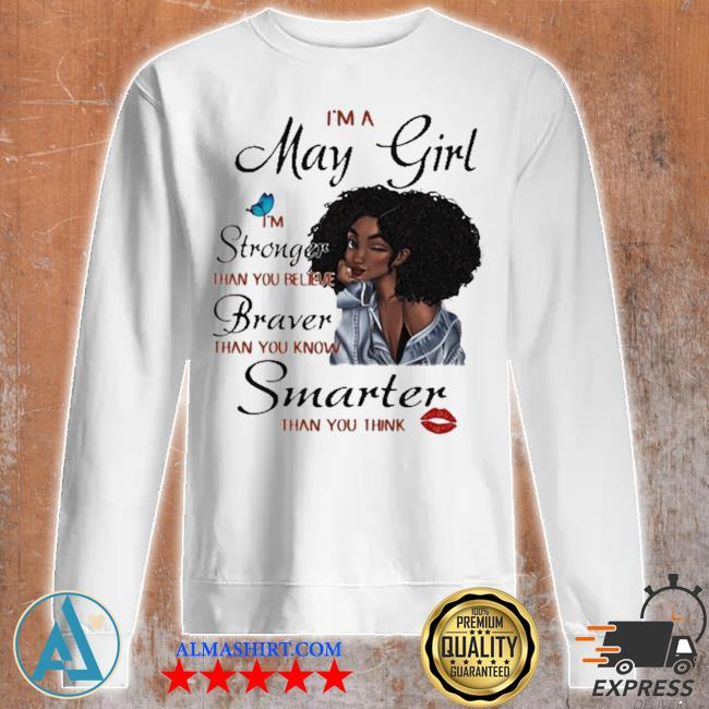 I'm a may girl I'm stronger than you believe braver than you know smarter new 2021 than you think s Unisex sweatshirt