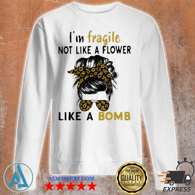 I'm fragile like a bomb sunflower s Unisex sweatshirt