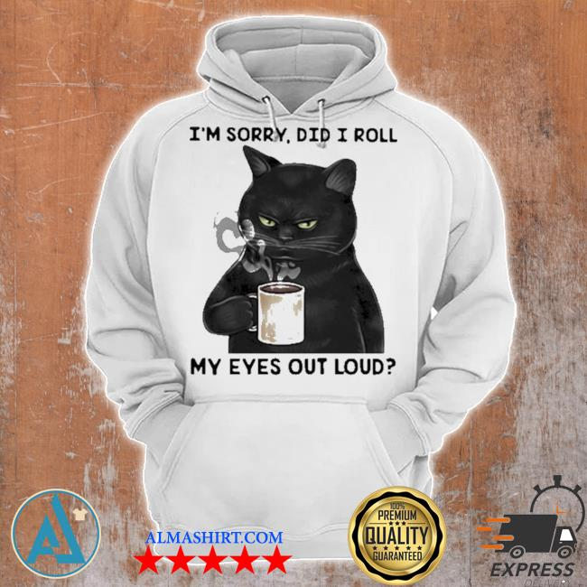 I'm sorry did I roll my eyes out loud cat s Unisex Hoodie