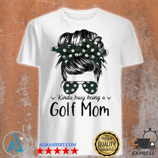 Kinda busy being a golf mom new 2021 shirt