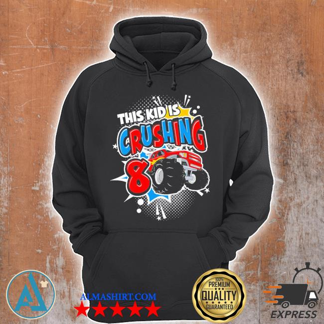 Kinder monster truck birthday this kid's crushing 8 years old new 2021 s Unisex Hoodie