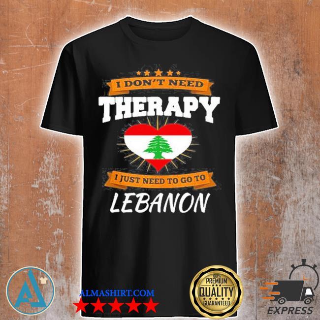 Lebanon flag I don't need therapy I just need to go to Lebanon shirt