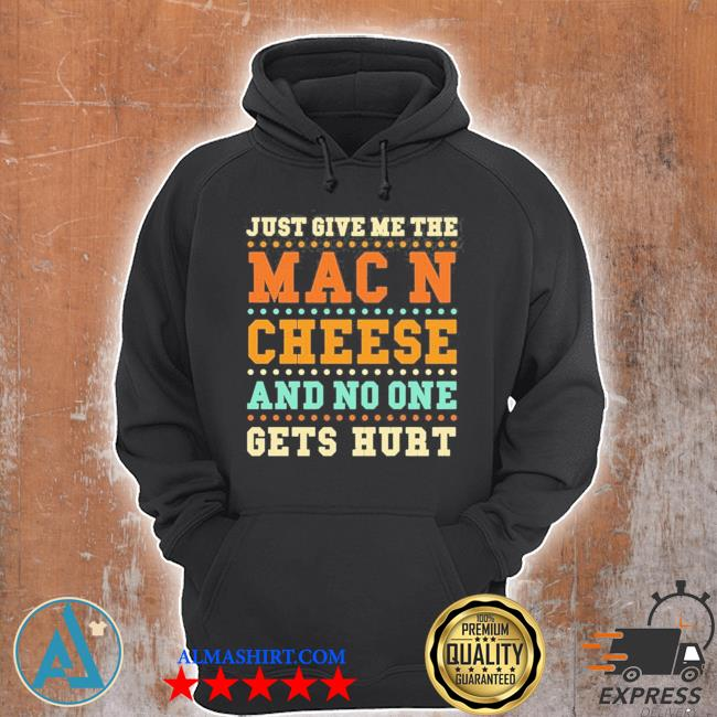 Mac and cheese just give me the mac and c… cheese sayings 2021 s Unisex Hoodie