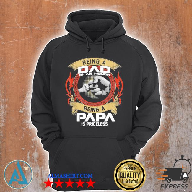 Mens being a dad is an honor being a papa is priceless new 2021 s Unisex Hoodie