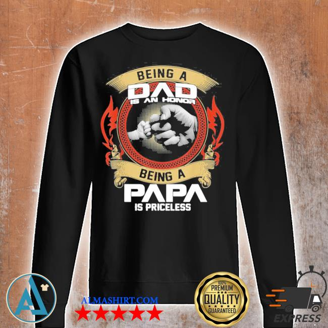 Mens being a dad is an honor being a papa is priceless new 2021 s Unisex sweatshirt