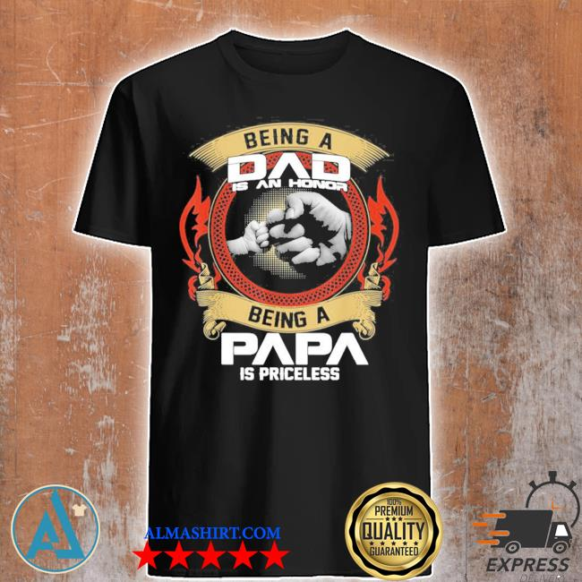 Mens being a dad is an honor being a papa is priceless new 2021 shirt