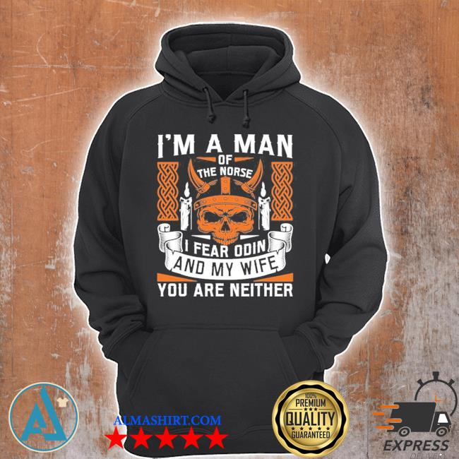Mens I am a man of the norse I fear odin and my wife viking pride new 2021 s Unisex Hoodie