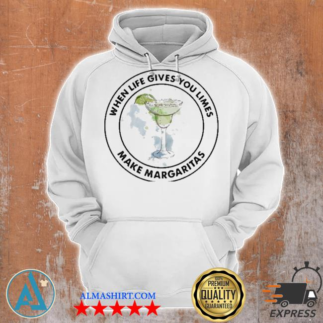 Mexican tequila when life gives you limes make margaritas new 2021 s Unisex Hoodie