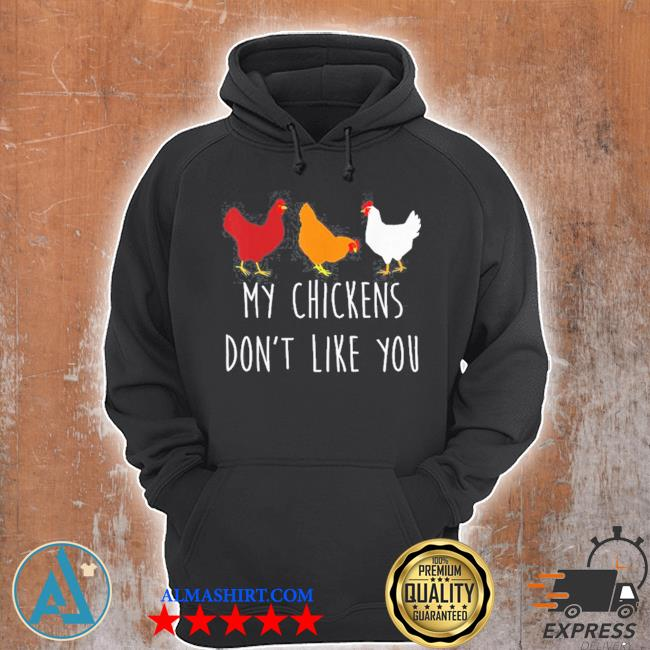 My chickens don't like you chicken farmers s Unisex Hoodie