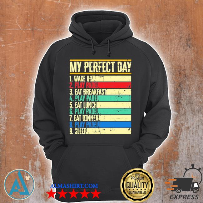 My perfect day wake up play padel eat breakfast play padel eat lunch s Unisex Hoodie