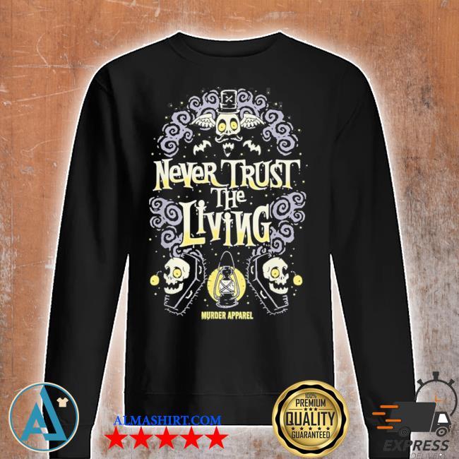 Never trust the living vintage gothic new 2021 s Unisex sweatshirt