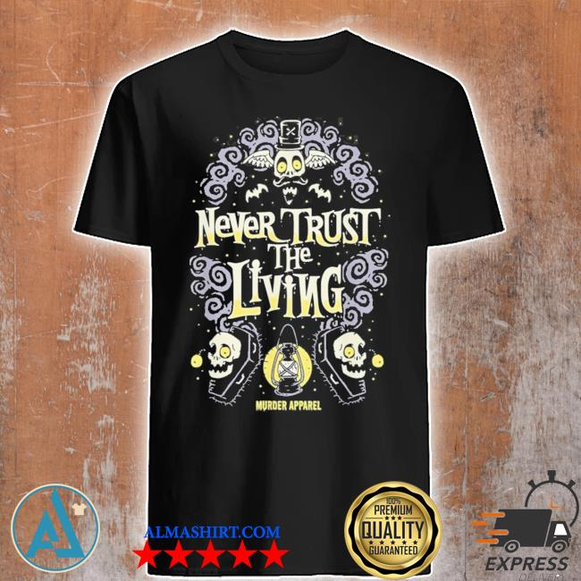Never trust the living vintage gothic new 2021 shirt