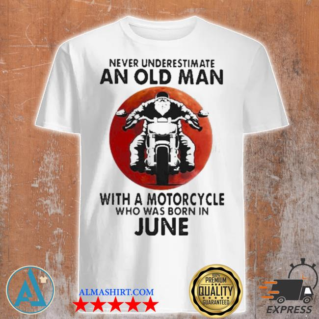Never underestimate an old man with a motorcycle who was born in june blood moon shirt