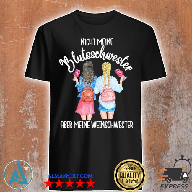 Nicht meine blutsschwester aber meine weinschwester new 2021 shirt