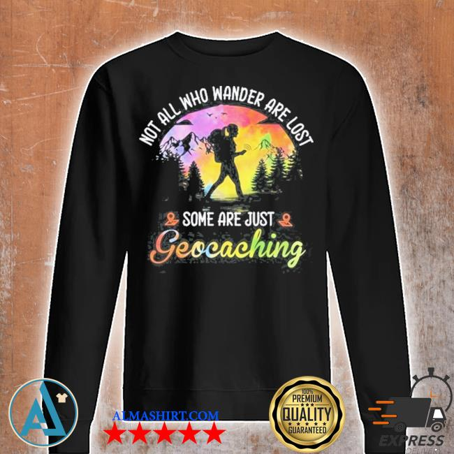 Not all who wander are lost some are just geocaching s Unisex sweatshirt