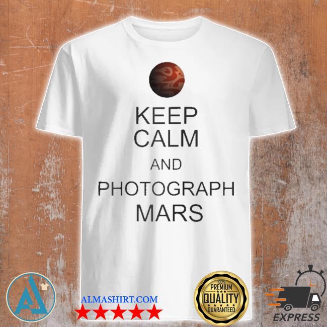Perseverance rover nasa keep calm and photograph mars shirt