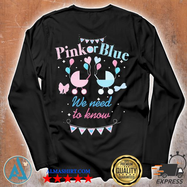 Pink or blue we need to know gender reveal party new 2021 s Unisex longsleeve