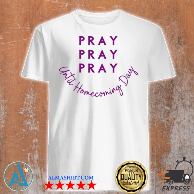 Pray pray pray until homecoming day new 2021 shirt