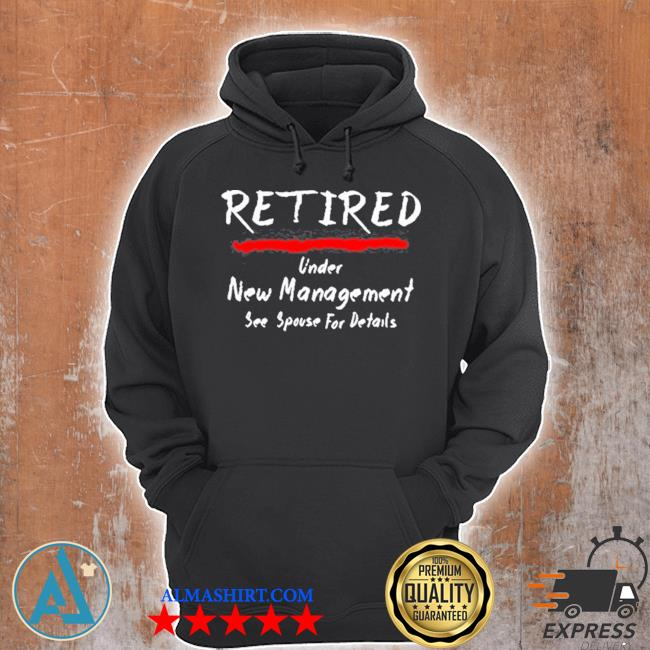 Retired under see spouse for details new management s Unisex Hoodie
