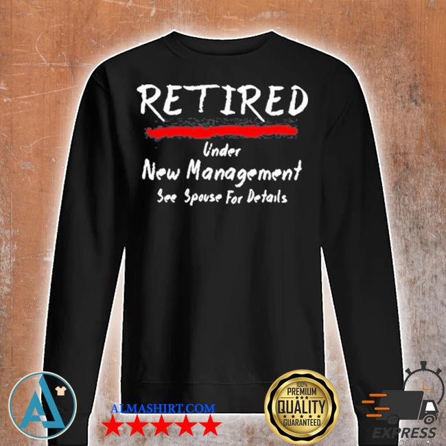 Retired under see spouse for details new management s Unisex sweatshirt