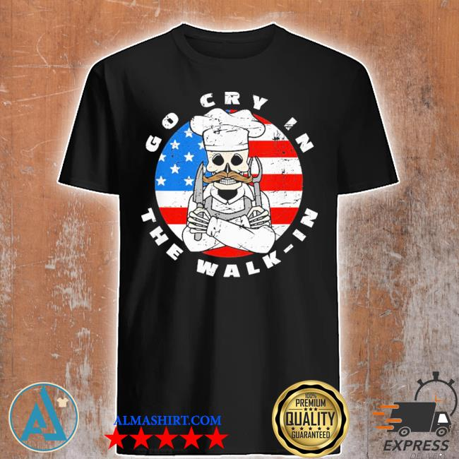 Retro chef line cook meme go cry in the walk in us flag new 2021 shirt