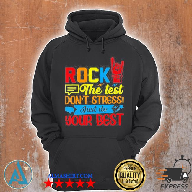 Rock the test don't stress just do your best s Unisex Hoodie