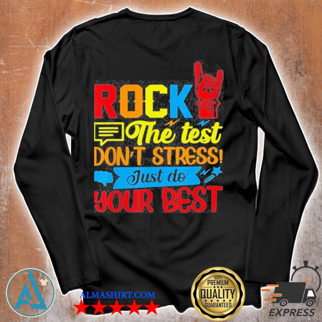 Rock the test don't stress just do your best s Unisex longsleeve
