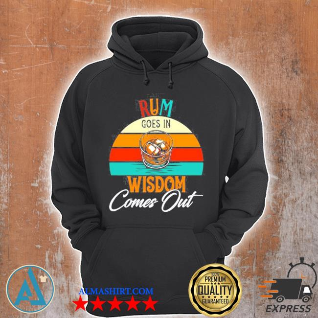 Rum goes in wisdom comes out rum drinking s Unisex Hoodie