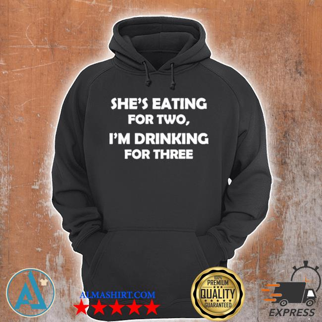 Shes eating for two I'm drinking for three s Unisex Hoodie