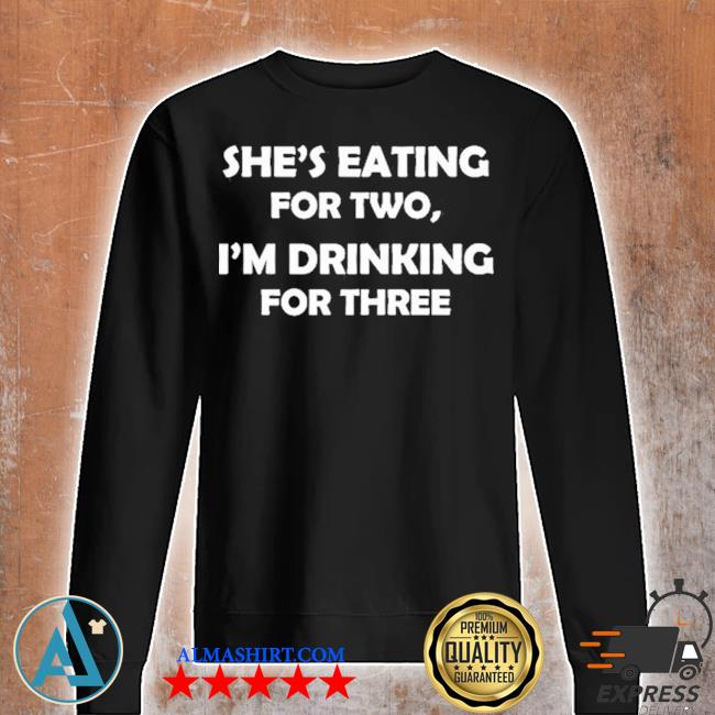 Shes eating for two I'm drinking for three s Unisex sweatshirt