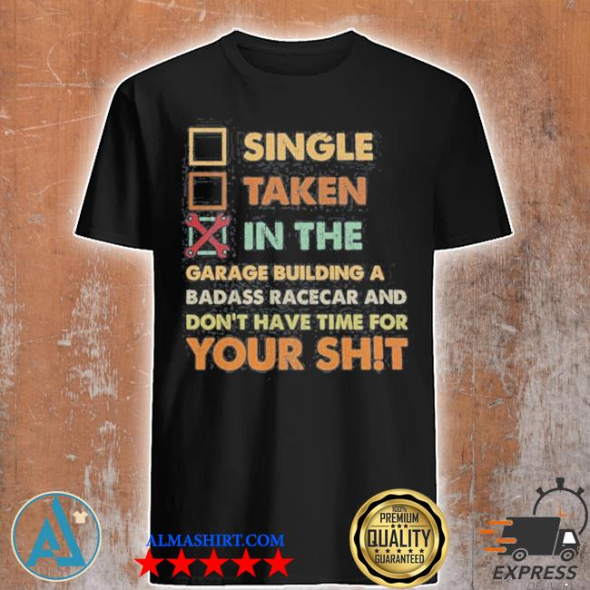 Single taken in the garage building a badass race car shirt