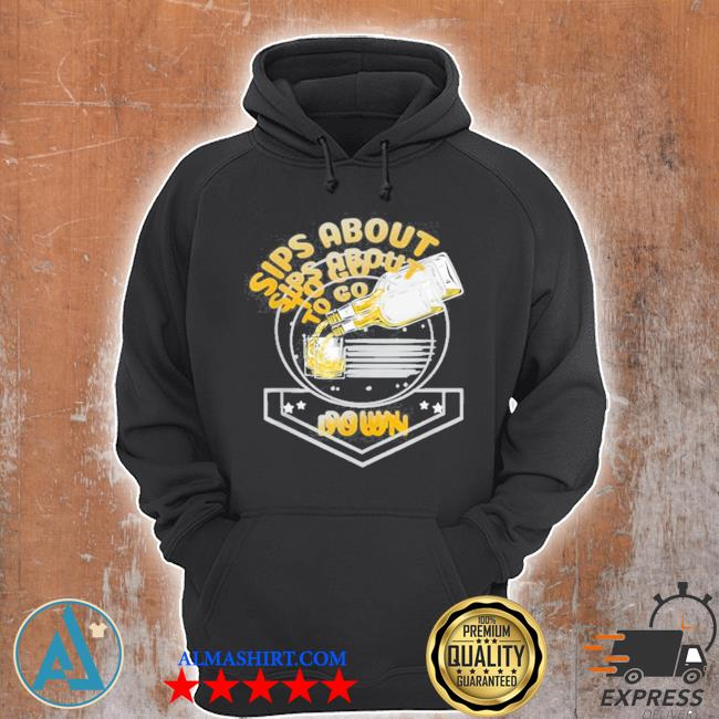 Sips about to go down whiskey bourbon s Unisex Hoodie
