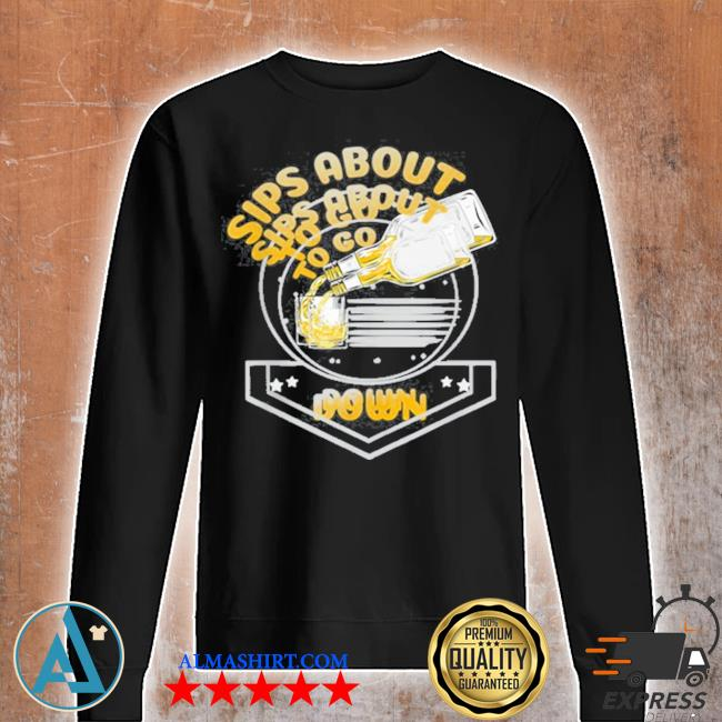 Sips about to go down whiskey bourbon s Unisex sweatshirt