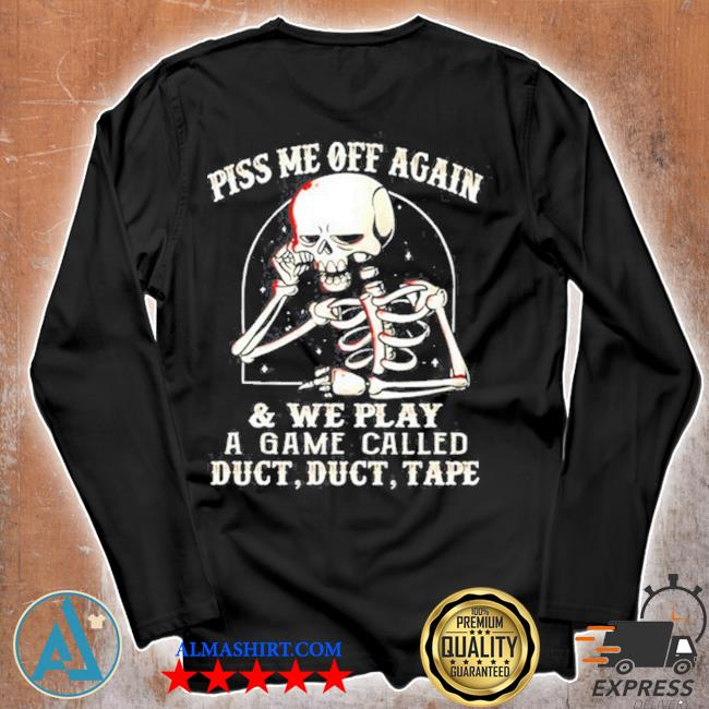 Skeleton piss me off again and we play a game called s Unisex longsleeve