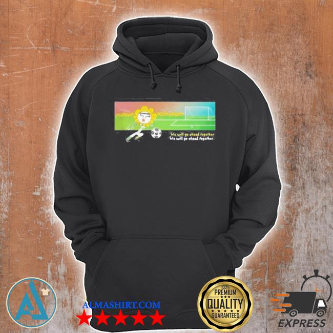 Soccer we will go ahead together s Unisex Hoodie