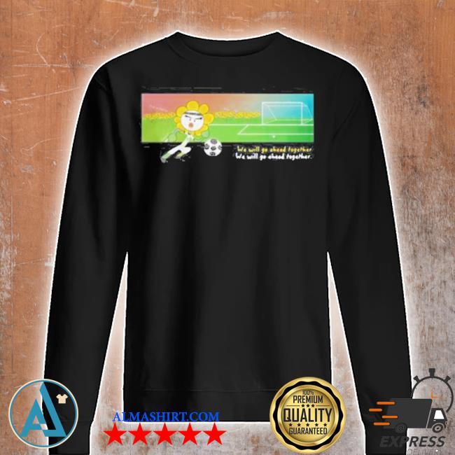Soccer we will go ahead together s Unisex sweatshirt
