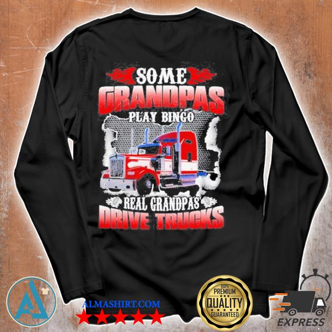 Some grandpas play bingo real grandpas drive trucks s Unisex longsleeve
