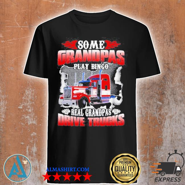 Some grandpas play bingo real grandpas drive trucks shirt