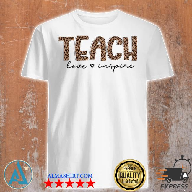 Teach love inspire for teacher new 2021 shirt