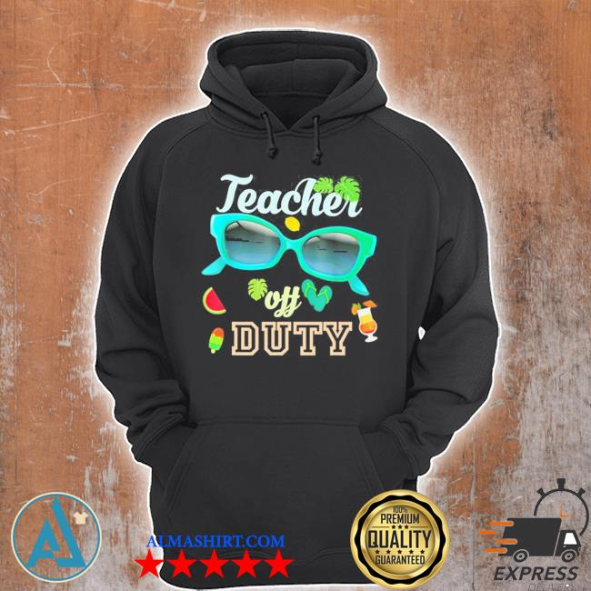 Teacher off duty happy last day of school summer 2021 new s Unisex Hoodie