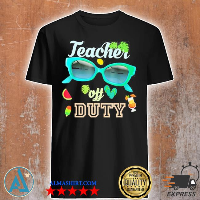 Teacher off duty happy last day of school summer 2021 new shirt