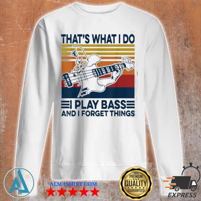 That's what I do I play bass and I forget things vintage s Unisex sweatshirt