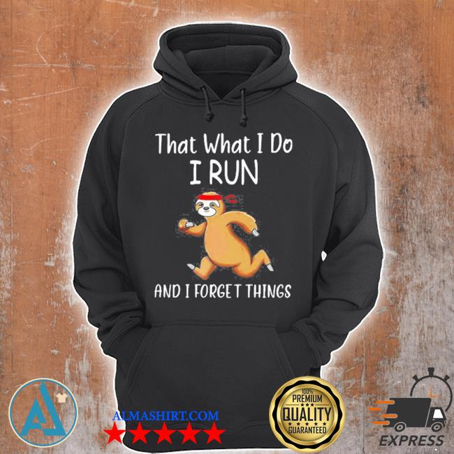 That what I do I run and I forget things sloth s Unisex Hoodie