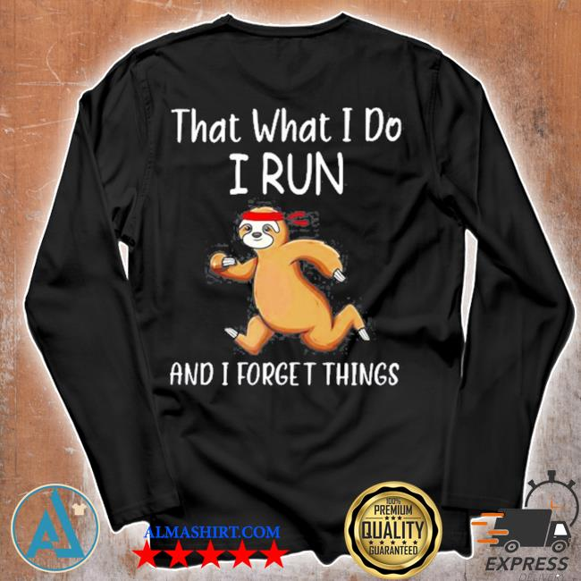 That what I do I run and I forget things sloth s Unisex longsleeve