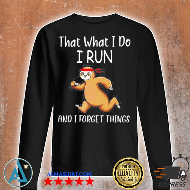 That what I do I run and I forget things sloth s Unisex sweatshirt