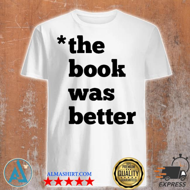 The book was better shirt