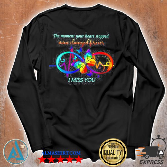 The moment your heart stopped mine changed forever I miss you s Unisex longsleeve